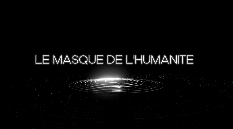 LE MASQUE DE L'HUMANITE